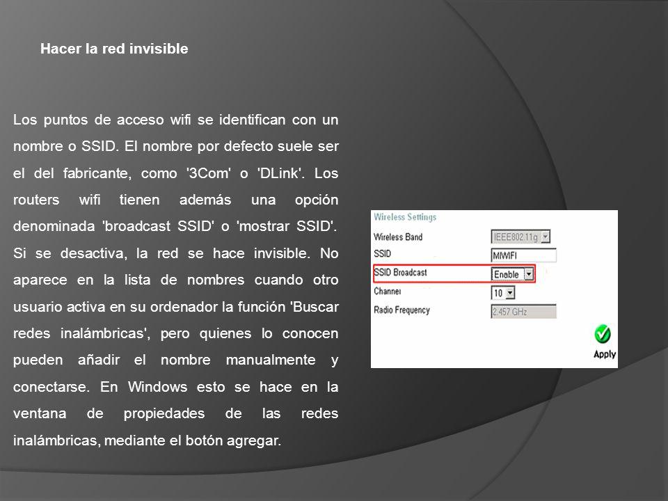 Hacer la red invisible Los puntos de acceso wifi se identifican con un nombre o SSID. El nombre por defecto suele ser el del fabricante, como '3Com' o