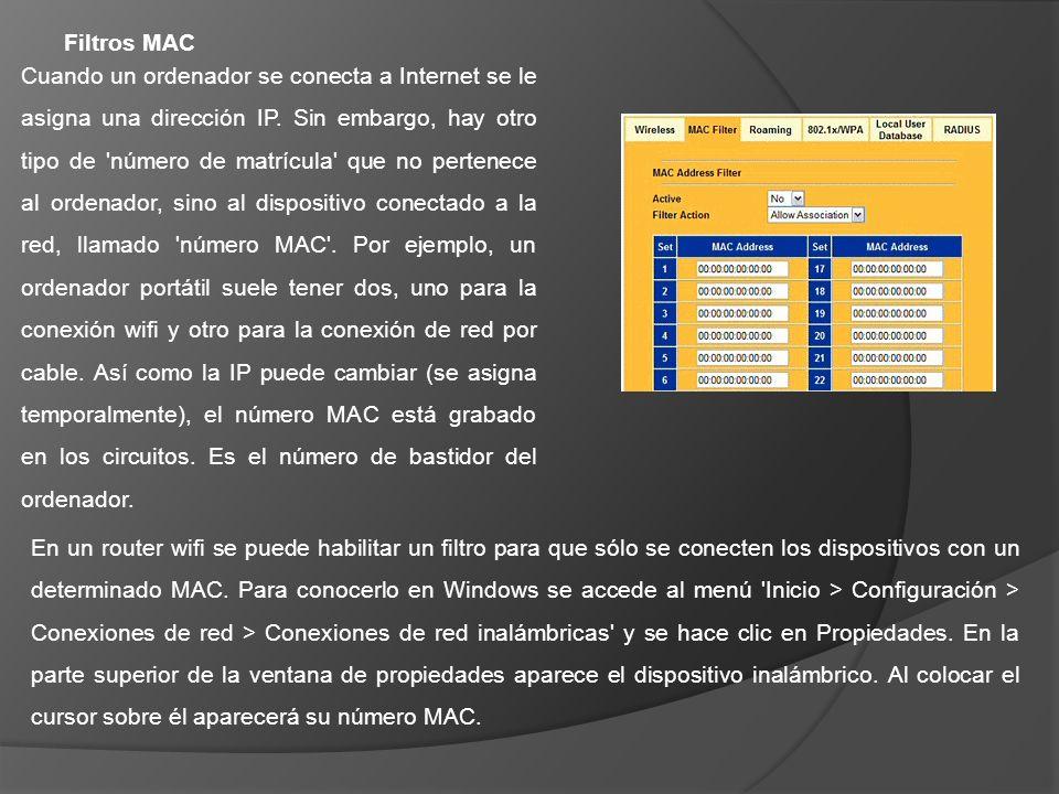 Filtros MAC Cuando un ordenador se conecta a Internet se le asigna una dirección IP. Sin embargo, hay otro tipo de 'número de matrícula' que no perten