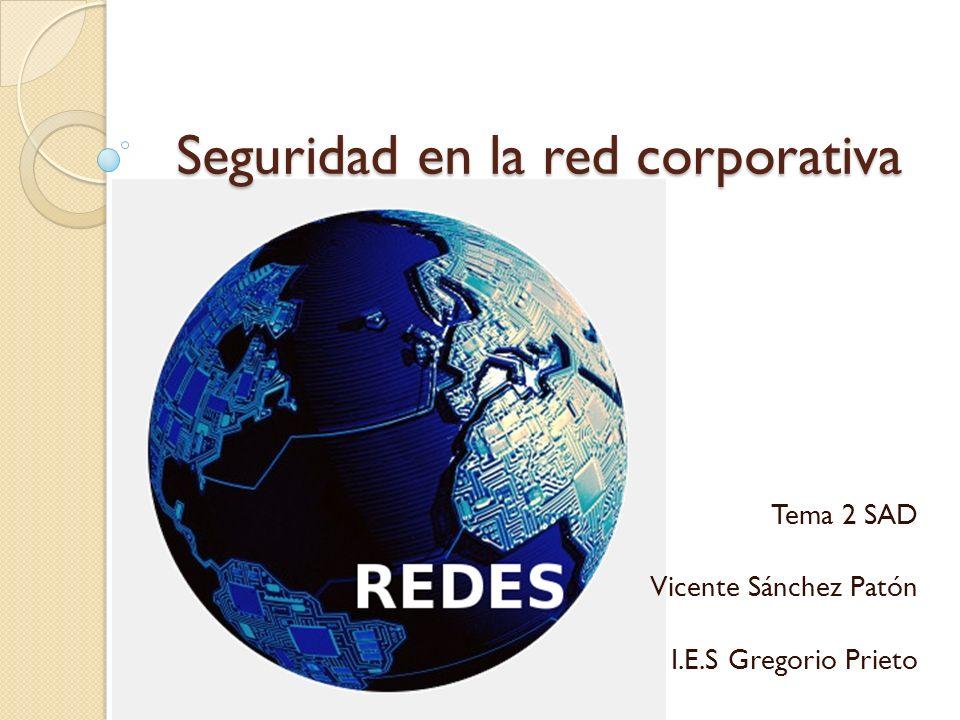 Seguridad en la red corporativa Tema 2 SAD Vicente Sánchez Patón I.E.S Gregorio Prieto