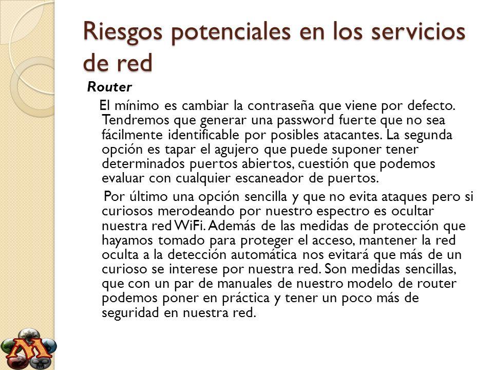 Riesgos potenciales en los servicios de red Router El mínimo es cambiar la contraseña que viene por defecto. Tendremos que generar una password fuerte