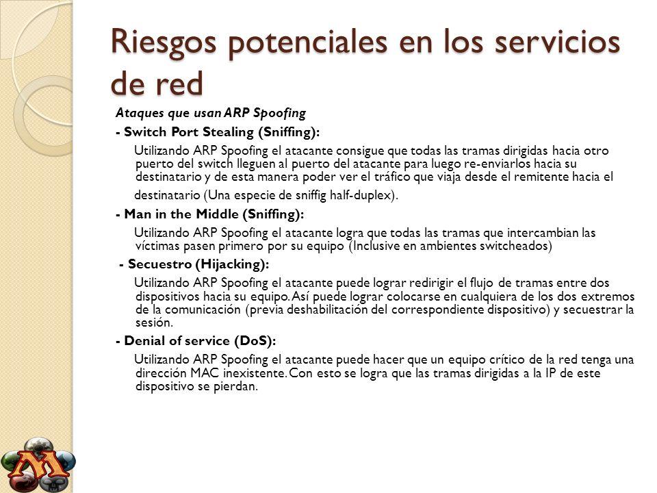 Riesgos potenciales en los servicios de red Ataques que usan ARP Spoofing - Switch Port Stealing (Sniffing): Utilizando ARP Spoofing el atacante consi