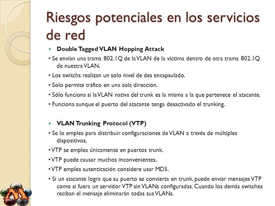 Riesgos potenciales en los servicios de red Double Tagged VLAN Hopping Attack Se envían una trama 802.1Q de la VLAN de la víctima dentro de otra trama