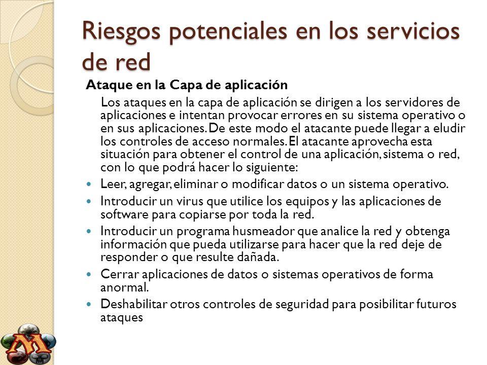 Riesgos potenciales en los servicios de red Ataque en la Capa de aplicación Los ataques en la capa de aplicación se dirigen a los servidores de aplica
