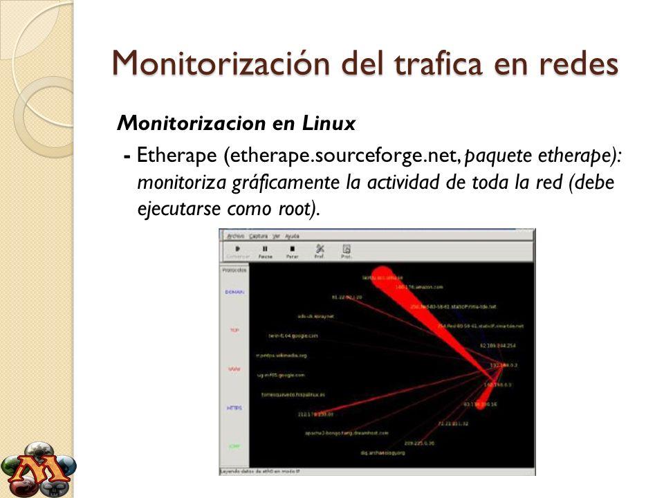 Monitorización del trafica en redes Monitorizacion en Linux - Etherape (etherape.sourceforge.net, paquete etherape): monitoriza gráficamente la activi