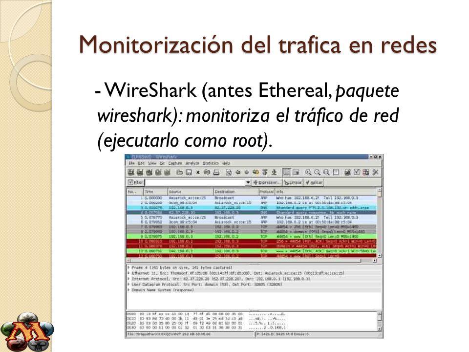 Monitorización del trafica en redes - WireShark (antes Ethereal, paquete wireshark): monitoriza el tráfico de red (ejecutarlo como root).