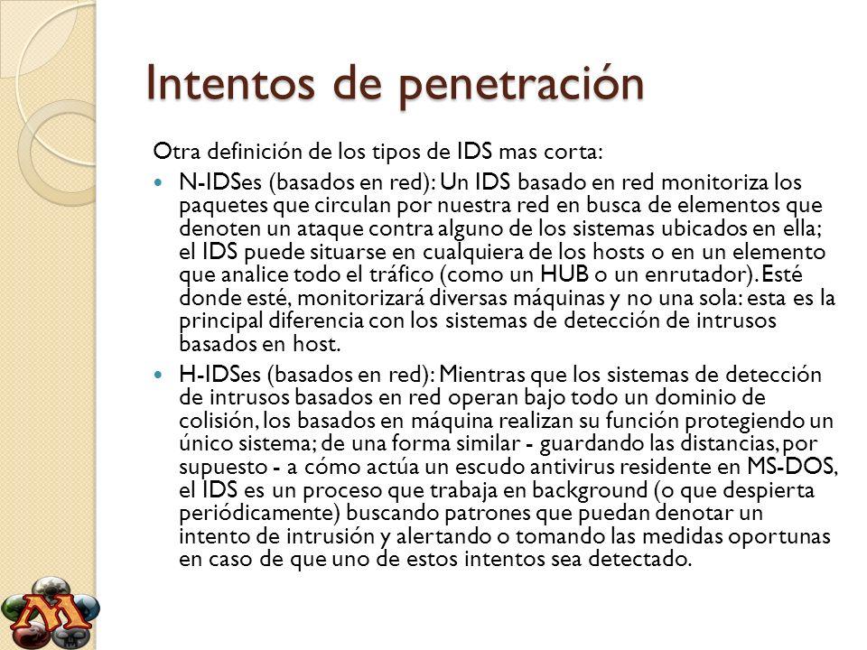 Intentos de penetración Otra definición de los tipos de IDS mas corta: N-IDSes (basados en red): Un IDS basado en red monitoriza los paquetes que circ