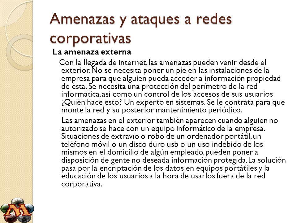 Amenazas y ataques a redes corporativas La amenaza interna También existe la amenaza interna en la empresa.