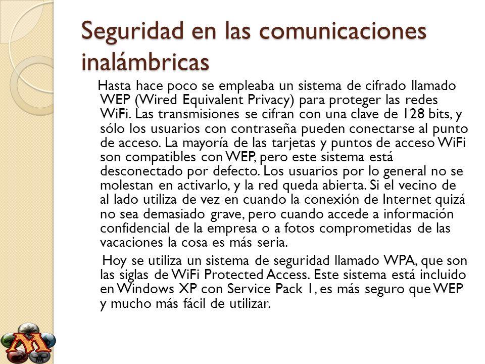 Seguridad en las comunicaciones inalámbricas Hasta hace poco se empleaba un sistema de cifrado llamado WEP (Wired Equivalent Privacy) para proteger la