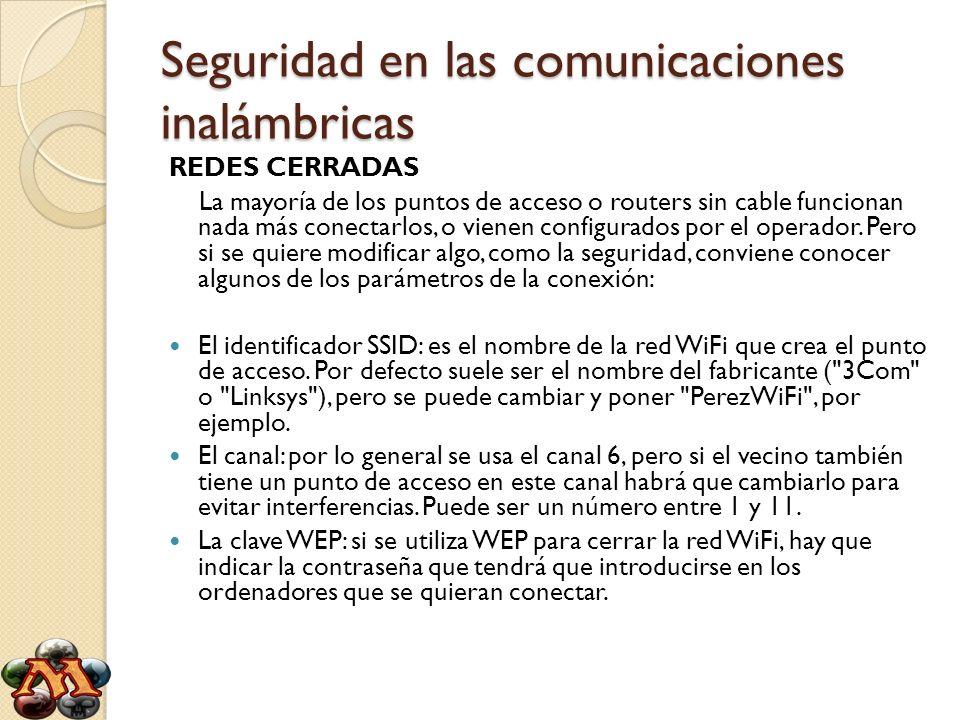 Seguridad en las comunicaciones inalámbricas REDES CERRADAS La mayoría de los puntos de acceso o routers sin cable funcionan nada más conectarlos, o v