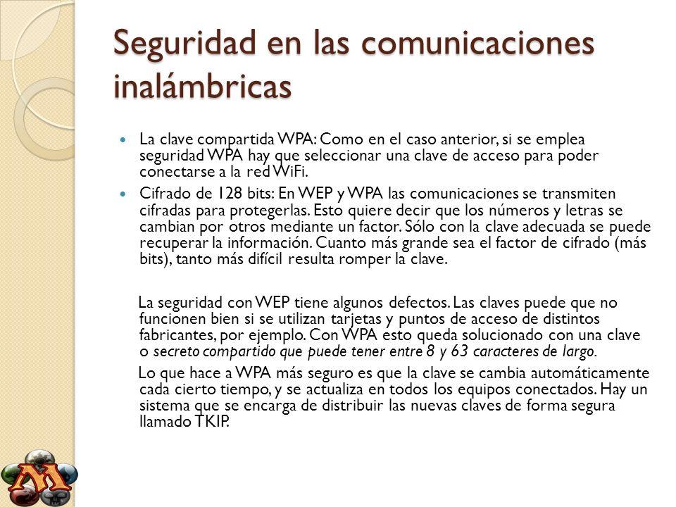Seguridad en las comunicaciones inalámbricas La clave compartida WPA: Como en el caso anterior, si se emplea seguridad WPA hay que seleccionar una cla