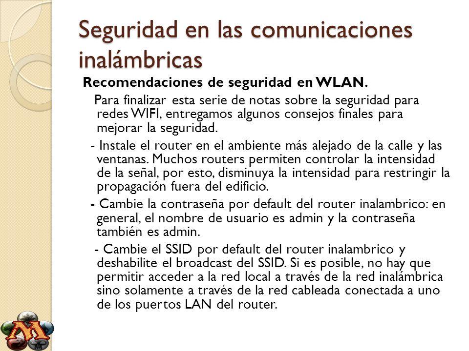 Seguridad en las comunicaciones inalámbricas Recomendaciones de seguridad en WLAN. Para finalizar esta serie de notas sobre la seguridad para redes WI