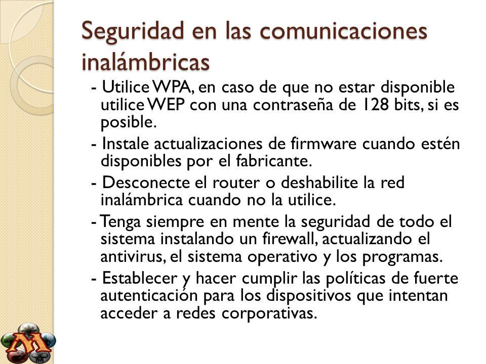 Seguridad en las comunicaciones inalámbricas - Utilice WPA, en caso de que no estar disponible utilice WEP con una contraseña de 128 bits, si es posib