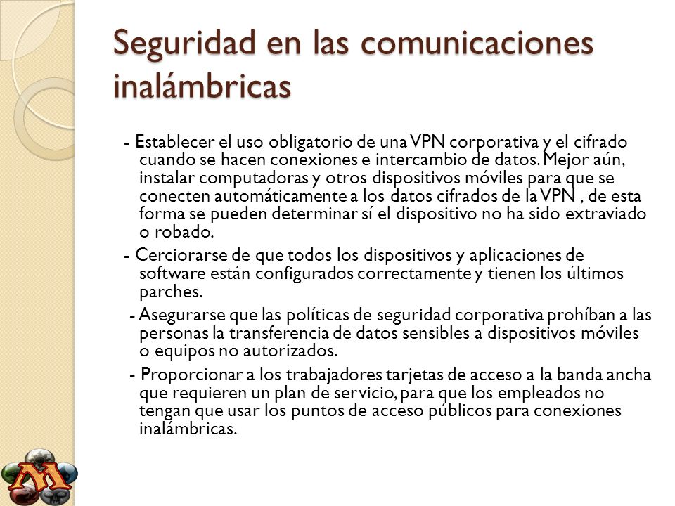 Seguridad en las comunicaciones inalámbricas - Establecer el uso obligatorio de una VPN corporativa y el cifrado cuando se hacen conexiones e intercam