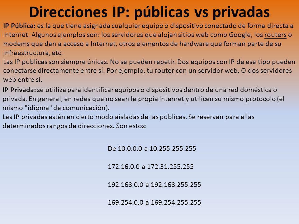 Direcciones IP: públicas vs privadas IP Pública: es la que tiene asignada cualquier equipo o dispositivo conectado de forma directa a Internet. Alguno