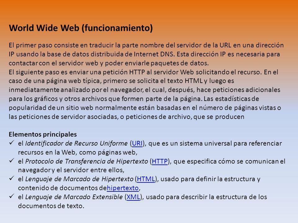 World Wide Web (funcionamiento) El primer paso consiste en traducir la parte nombre del servidor de la URL en una dirección IP usando la base de datos distribuida de Internet DNS.