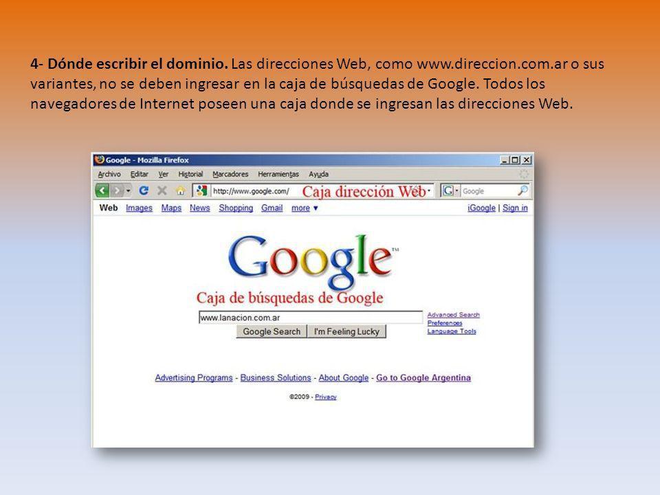 4- Dónde escribir el dominio. Las direcciones Web, como www.direccion.com.ar o sus variantes, no se deben ingresar en la caja de búsquedas de Google.