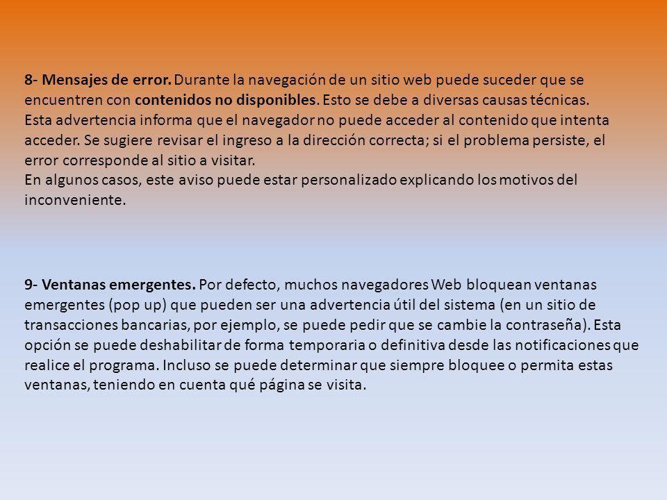 8- Mensajes de error. Durante la navegación de un sitio web puede suceder que se encuentren con contenidos no disponibles. Esto se debe a diversas cau
