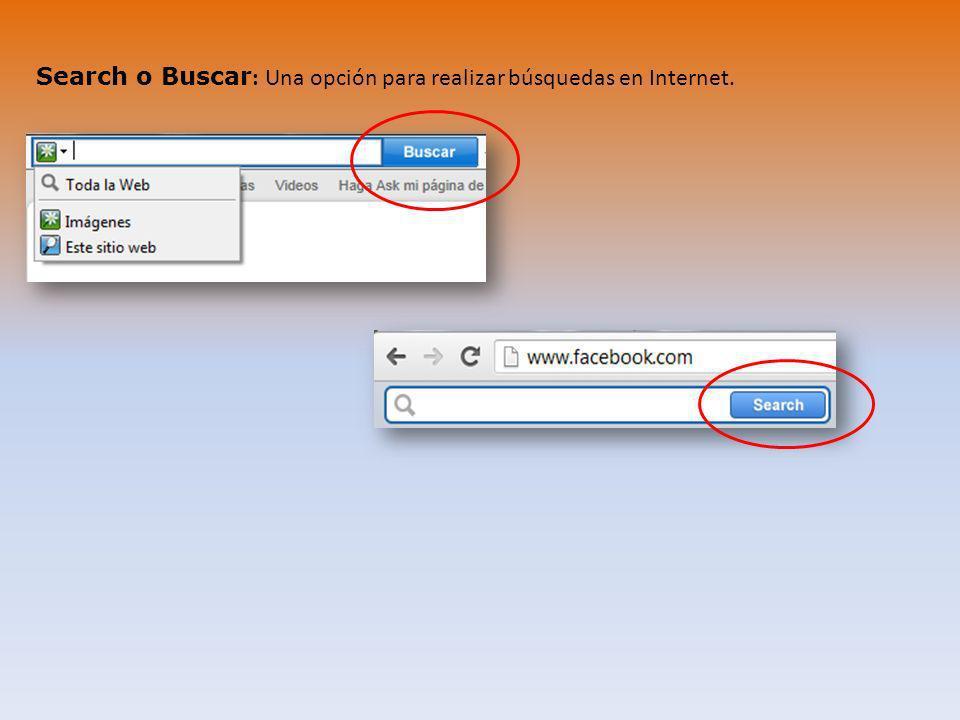 Search o Buscar : Una opción para realizar búsquedas en Internet.