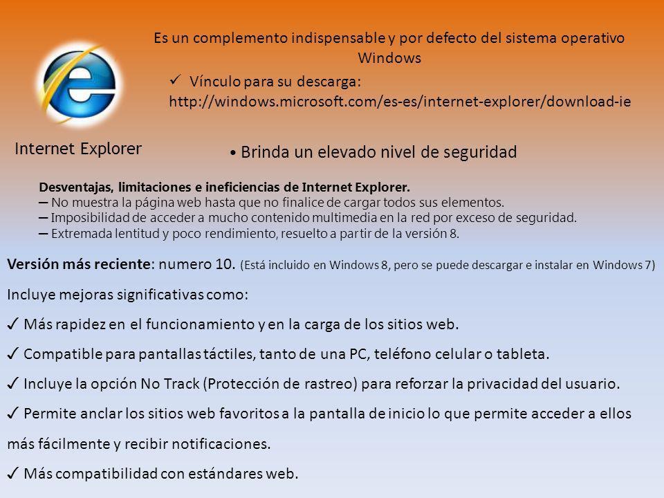 Internet Explorer Es un complemento indispensable y por defecto del sistema operativo Windows Brinda un elevado nivel de seguridad Desventajas, limita
