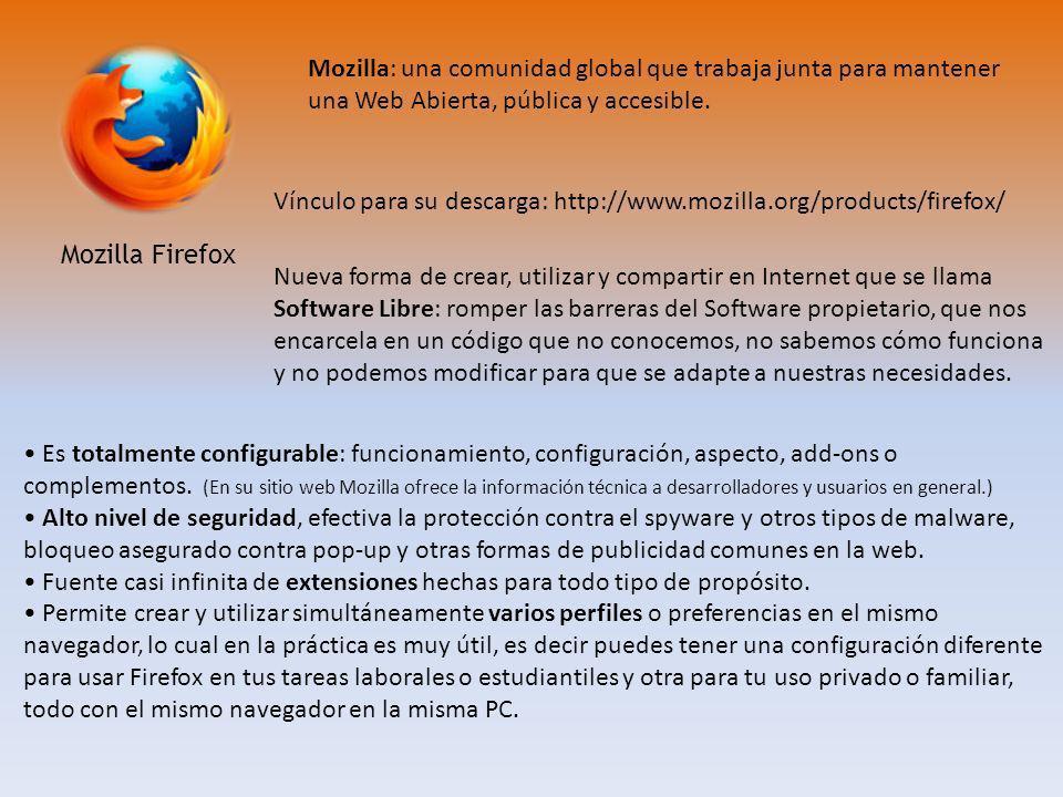 Mozilla Firefox Mozilla: una comunidad global que trabaja junta para mantener una Web Abierta, pública y accesible. Nueva forma de crear, utilizar y c