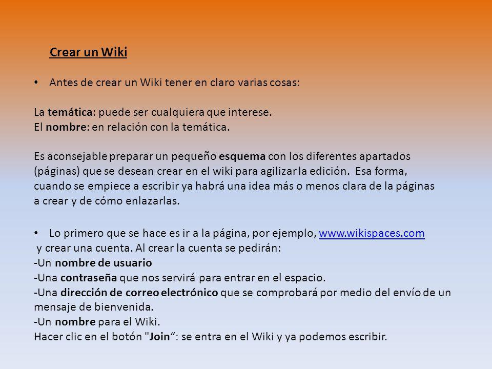 Crear un Wiki Antes de crear un Wiki tener en claro varias cosas: La temática: puede ser cualquiera que interese. El nombre: en relación con la temáti