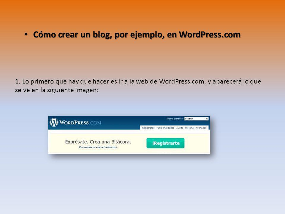Cómo crear un blog, por ejemplo, en WordPress.com Cómo crear un blog, por ejemplo, en WordPress.com 1. Lo primero que hay que hacer es ir a la web de