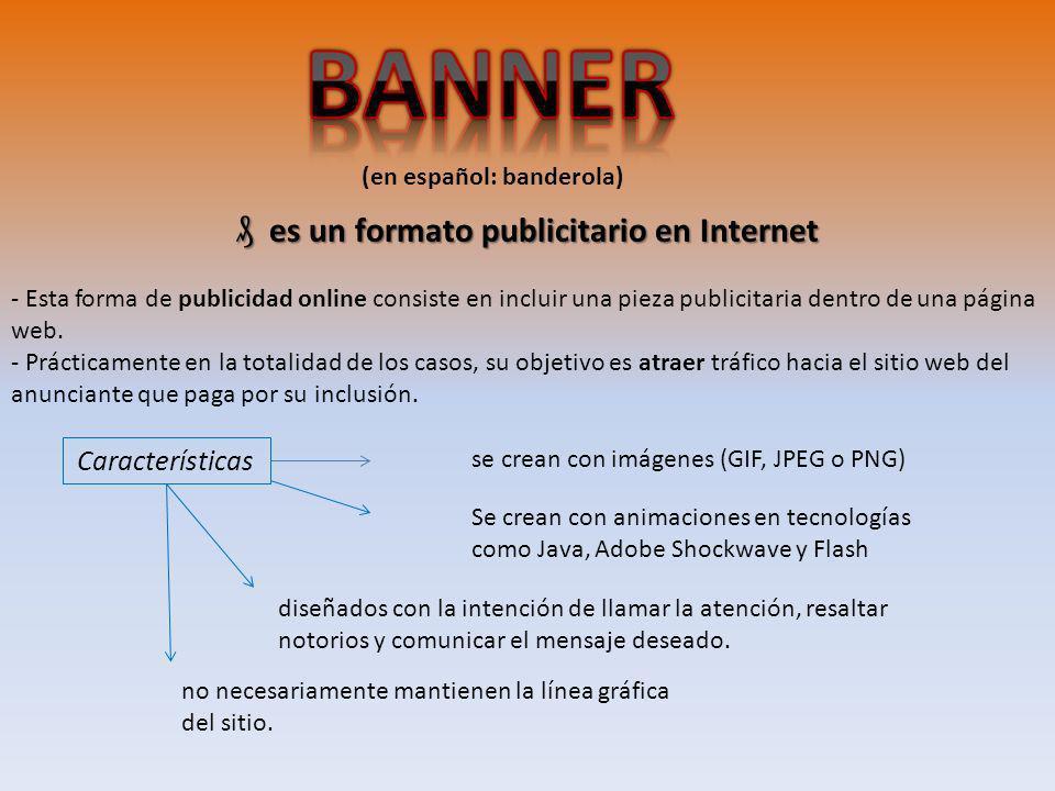 (en español: banderola) no necesariamente mantienen la línea gráfica del sitio. Características se crean con imágenes (GIF, JPEG o PNG) Se crean con a