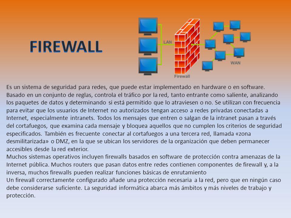 Es un sistema de seguridad para redes, que puede estar implementado en hardware o en software. Basado en un conjunto de reglas, controla el tráfico po