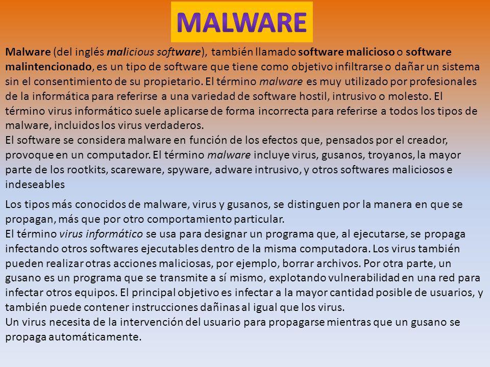 Malware (del inglés malicious software), también llamado software malicioso o software malintencionado, es un tipo de software que tiene como objetivo infiltrarse o dañar un sistema sin el consentimiento de su propietario.