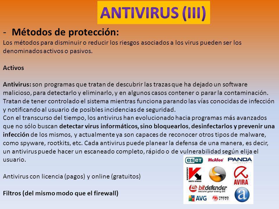 -Métodos de protección: Los métodos para disminuir o reducir los riesgos asociados a los virus pueden ser los denominados activos o pasivos.
