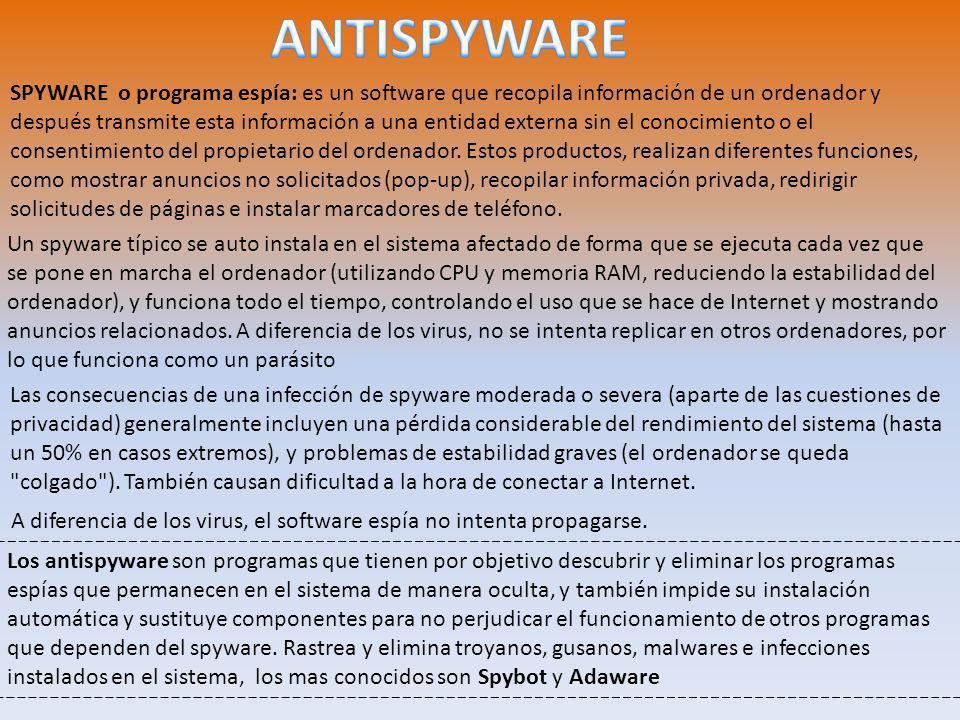 SPYWARE o programa espía: es un software que recopila información de un ordenador y después transmite esta información a una entidad externa sin el conocimiento o el consentimiento del propietario del ordenador.