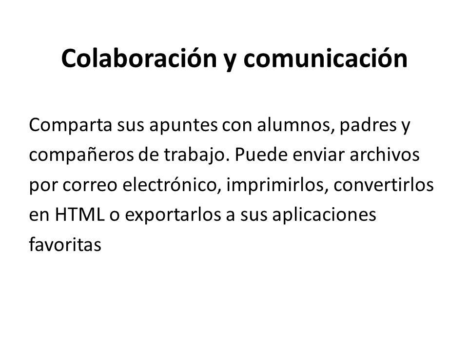 Colaboración y comunicación Comparta sus apuntes con alumnos, padres y compañeros de trabajo. Puede enviar archivos por correo electrónico, imprimirlo
