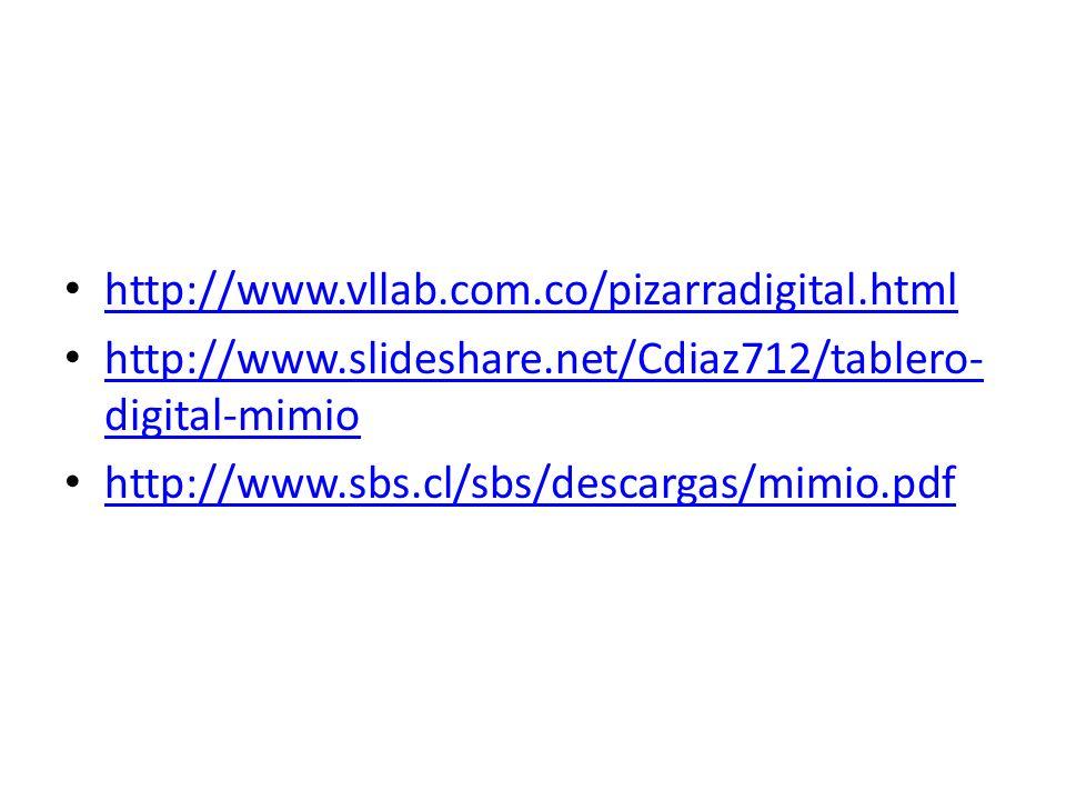 http://www.vllab.com.co/pizarradigital.html http://www.slideshare.net/Cdiaz712/tablero- digital-mimio http://www.slideshare.net/Cdiaz712/tablero- digi
