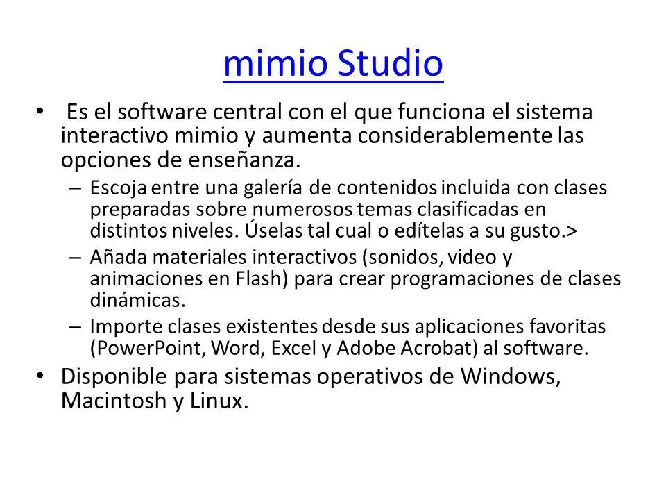 mimio Studio Es el software central con el que funciona el sistema interactivo mimio y aumenta considerablemente las opciones de enseñanza. – Escoja e
