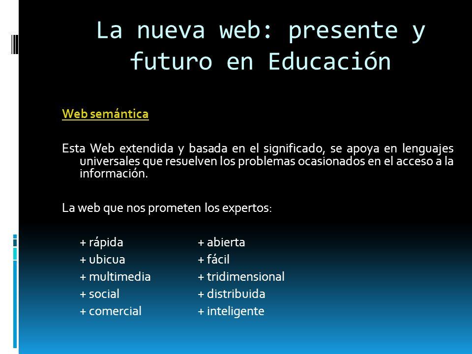 La nueva web: presente y futuro en Educación Web semántica Esta Web extendida y basada en el significado, se apoya en lenguajes universales que resuel