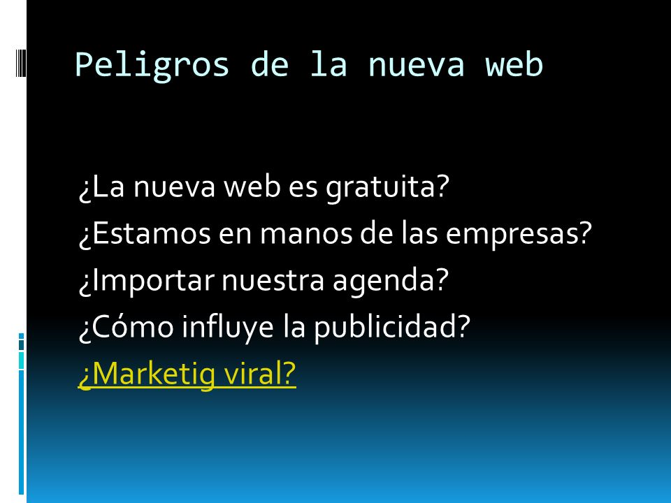 Peligros de la nueva web ¿La nueva web es gratuita? ¿Estamos en manos de las empresas? ¿Importar nuestra agenda? ¿Cómo influye la publicidad? ¿Marketi