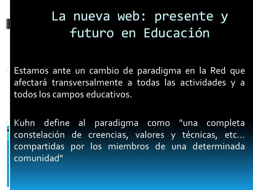 Estamos ante un cambio de paradigma en la Red que afectará transversalmente a todas las actividades y a todos los campos educativos. Kuhn define al pa