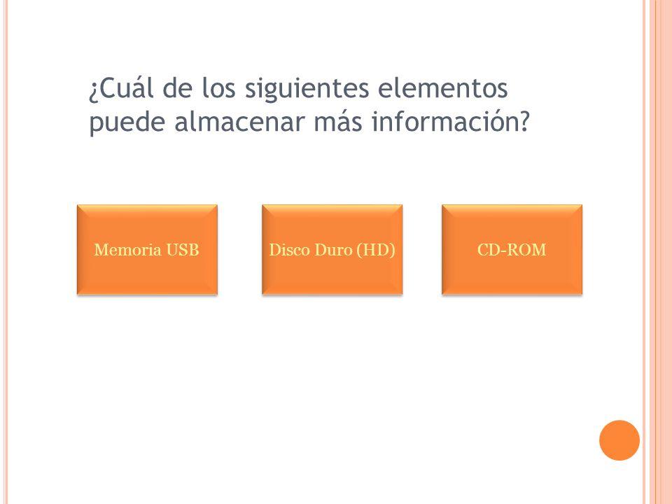 ¿Cuál de los siguientes elementos puede almacenar más información? Memoria USB Disco Duro (HD) CD-ROM