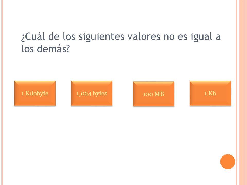 ¿Cuál de los siguientes valores no es igual a los demás? 1 Kilobyte 1,024 bytes 100 MB 1 Kb