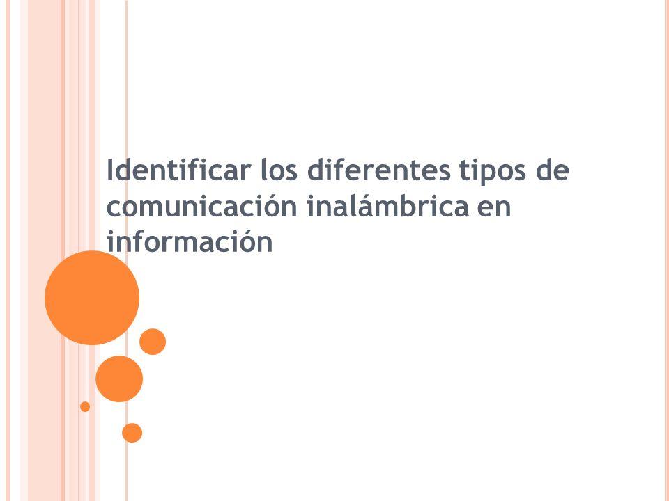 Identificar los diferentes tipos de comunicación inalámbrica en información