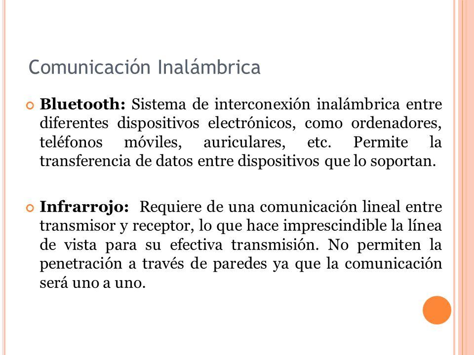 Comunicación Inalámbrica Bluetooth: Sistema de interconexión inalámbrica entre diferentes dispositivos electrónicos, como ordenadores, teléfonos móviles, auriculares, etc.