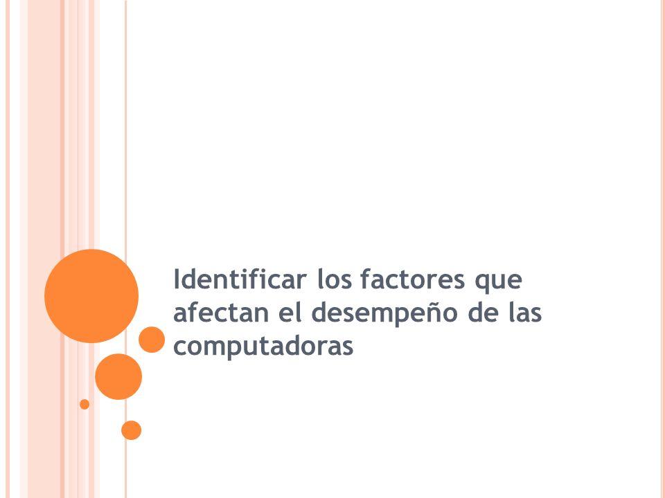 Identificar los factores que afectan el desempeño de las computadoras