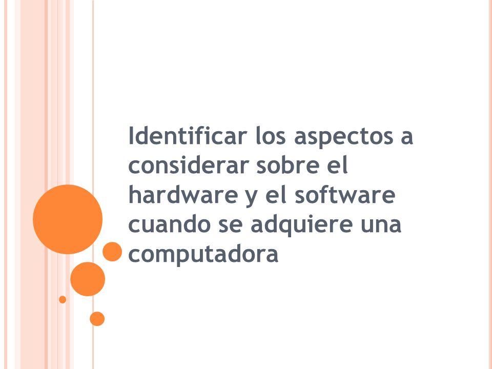 Identificar los aspectos a considerar sobre el hardware y el software cuando se adquiere una computadora
