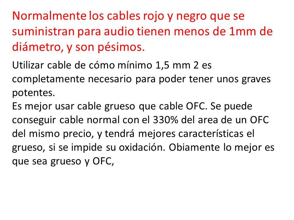 Normalmente los cables rojo y negro que se suministran para audio tienen menos de 1mm de diámetro, y son pésimos. Utilizar cable de cómo mínimo 1,5 mm