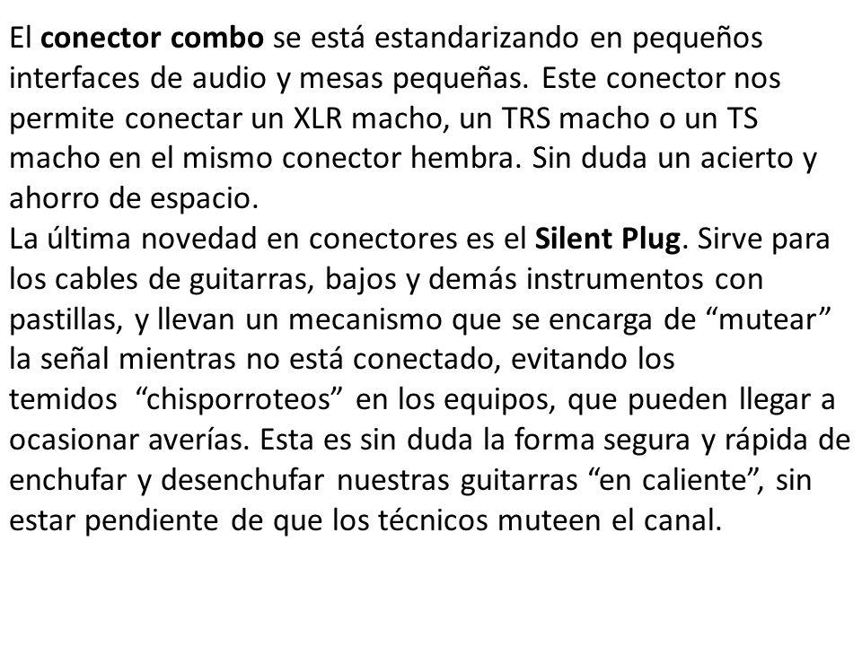 El conector combo se está estandarizando en pequeños interfaces de audio y mesas pequeñas. Este conector nos permite conectar un XLR macho, un TRS mac