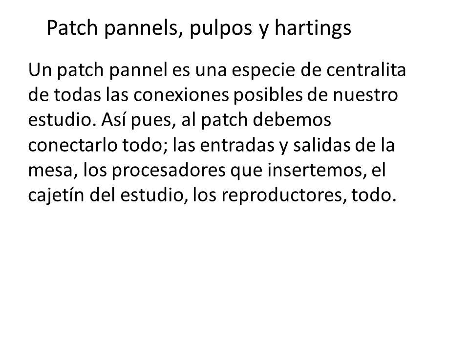 Patch pannels, pulpos y hartings Un patch pannel es una especie de centralita de todas las conexiones posibles de nuestro estudio. Así pues, al patch