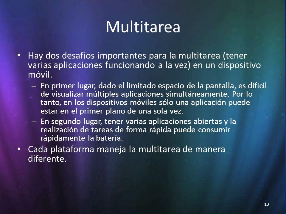 13 Multitarea Hay dos desafíos importantes para la multitarea (tener varias aplicaciones funcionando a la vez) en un dispositivo móvil.
