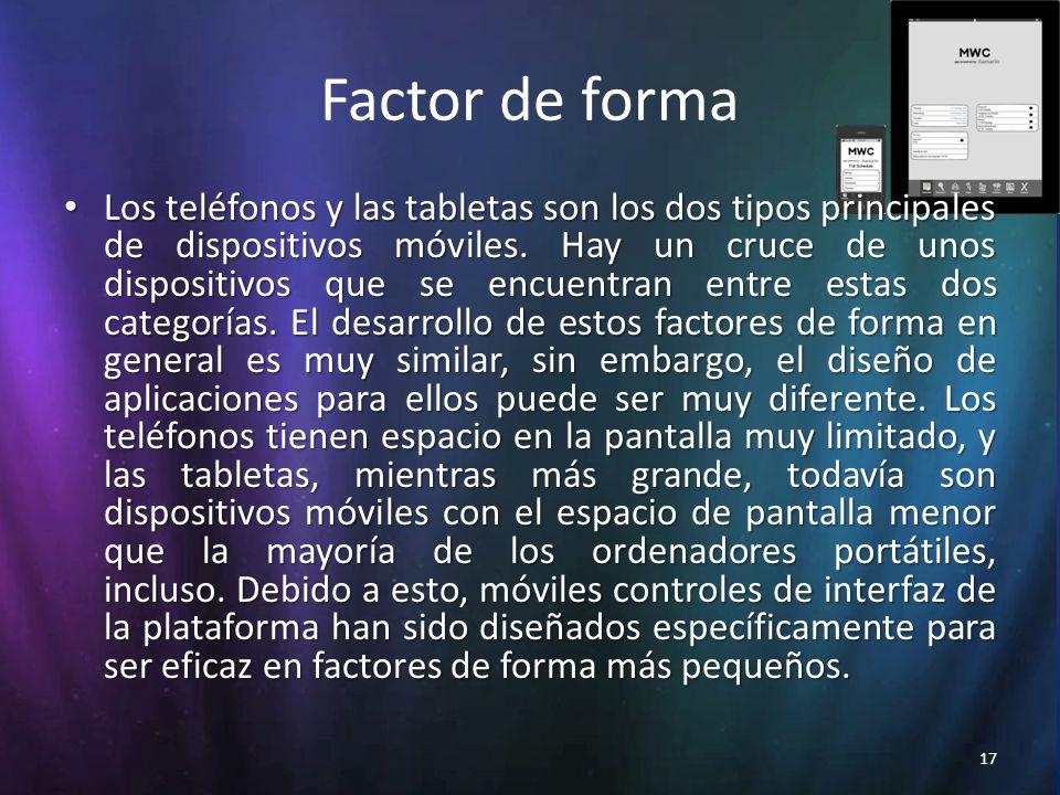 17 Factor de forma Los teléfonos y las tabletas son los dos tipos principales de dispositivos móviles.