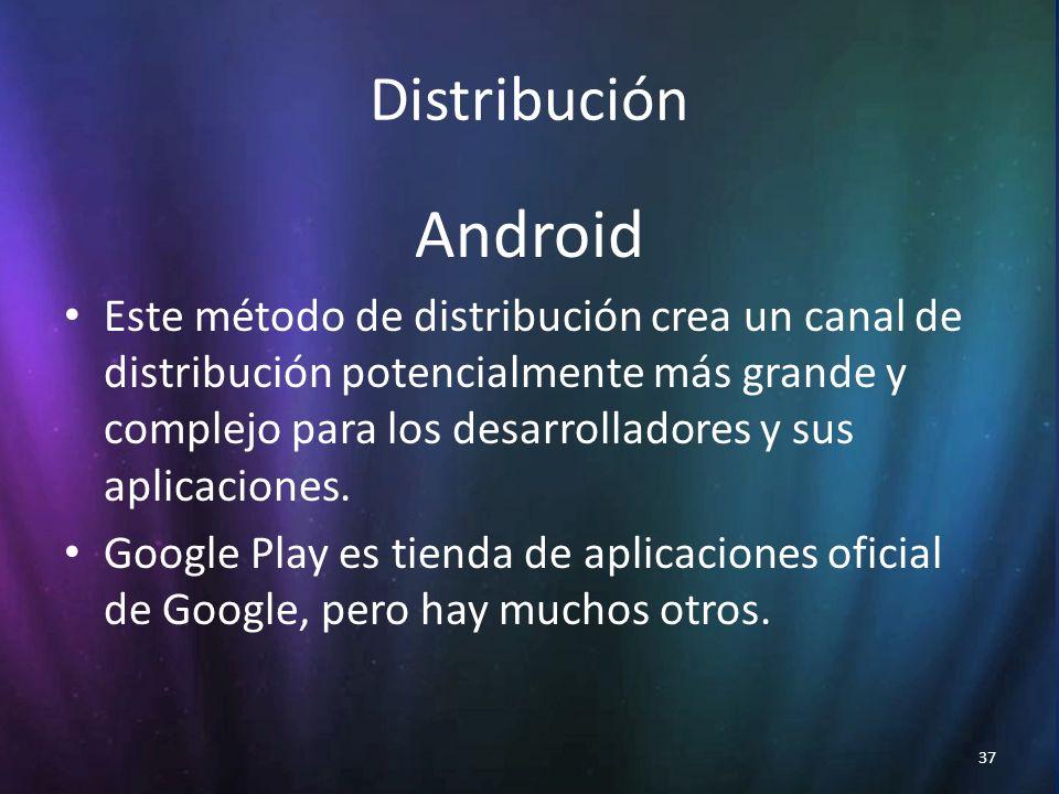 37 Distribución Android Este método de distribución crea un canal de distribución potencialmente más grande y complejo para los desarrolladores y sus aplicaciones.