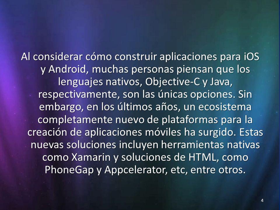 4 Al considerar cómo construir aplicaciones para iOS y Android, muchas personas piensan que los lenguajes nativos, Objective-C y Java, respectivamente, son las únicas opciones.